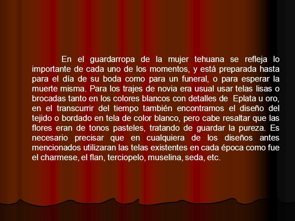 En el guardarropa de la mujer tehuana se refleja lo importante de cada uno de los momentos, y está preparada hasta para el día de su boda como para un