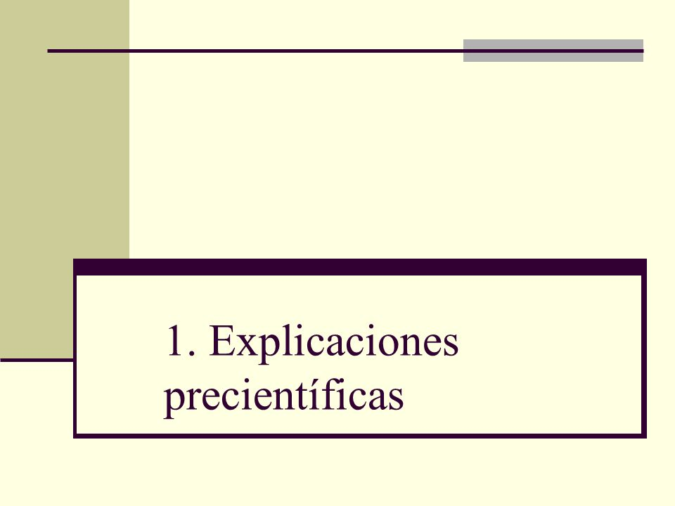 1. Explicaciones precientíficas