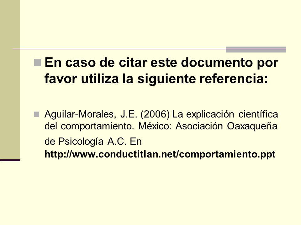En caso de citar este documento por favor utiliza la siguiente referencia: Aguilar-Morales, J.E. (2006) La explicación científica del comportamiento.
