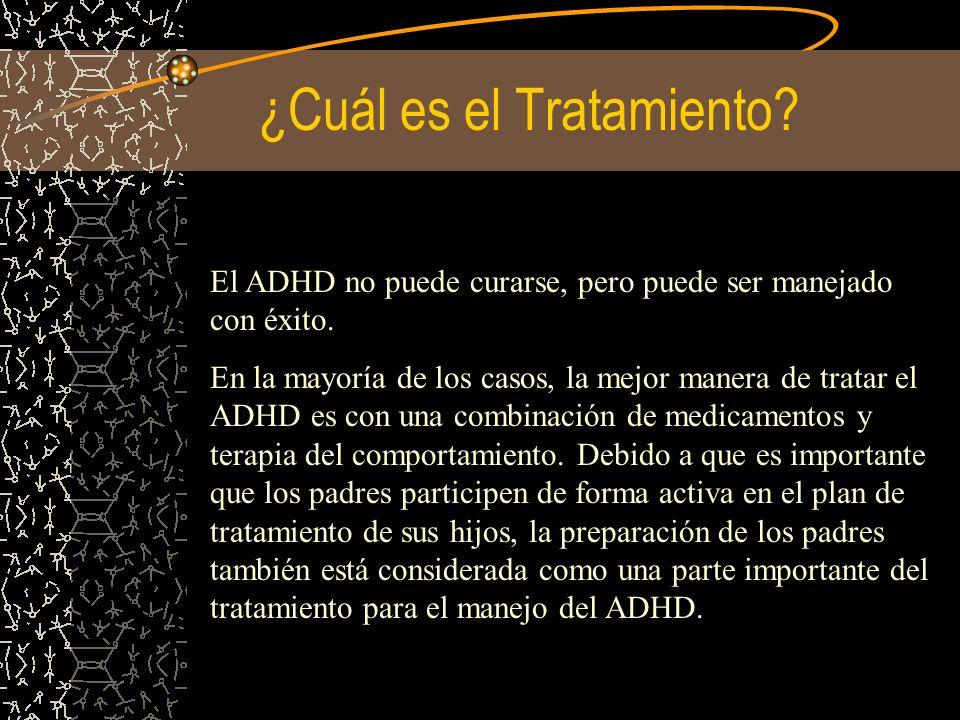 ¿Cuál es el Tratamiento? El ADHD no puede curarse, pero puede ser manejado con éxito. En la mayoría de los casos, la mejor manera de tratar el ADHD es