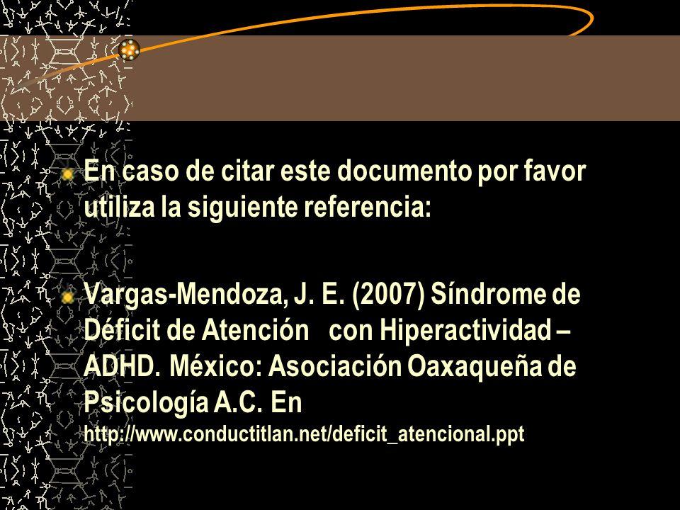 En caso de citar este documento por favor utiliza la siguiente referencia: Vargas-Mendoza, J. E. (2007) Síndrome de Déficit de Atención con Hiperactiv