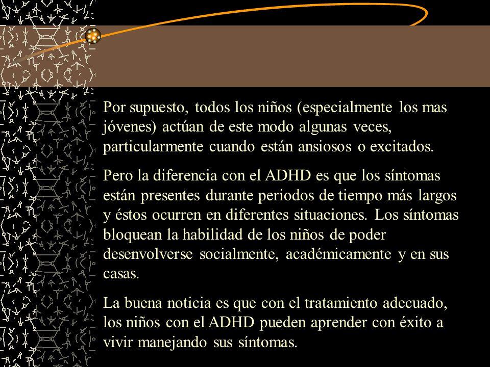 Terapia del Comportamiento La terapia del comportamiento intenta cambiar patrones de conducta mediante: La reorganización del ambiente escolar y del hogar en el que se desenvuelve el niño(a) con ADHD.