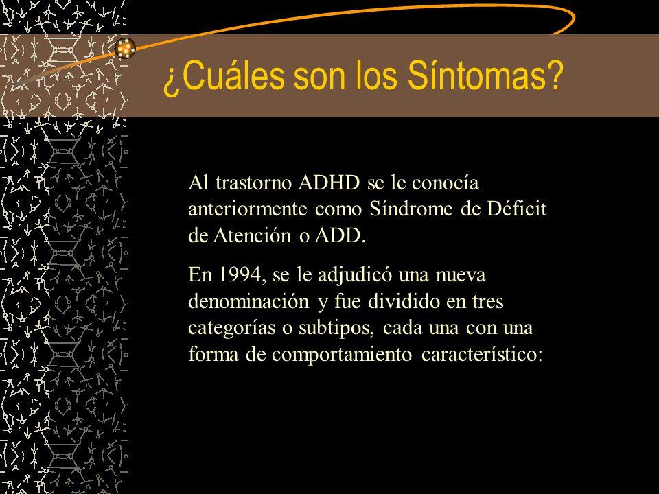 ¿Cuáles son los Síntomas? Al trastorno ADHD se le conocía anteriormente como Síndrome de Déficit de Atención o ADD. En 1994, se le adjudicó una nueva