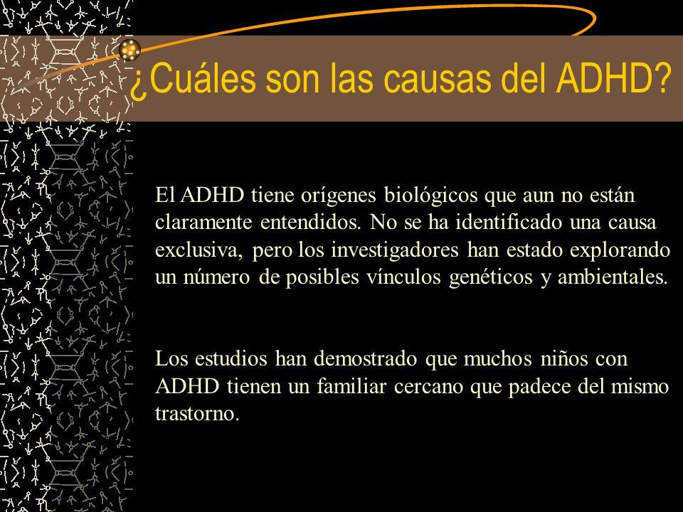 ¿Cuáles son las causas del ADHD? El ADHD tiene orígenes biológicos que aun no están claramente entendidos. No se ha identificado una causa exclusiva,