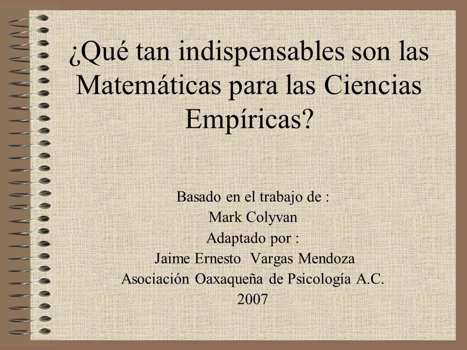 ¿Qué tan indispensables son las Matemáticas para las Ciencias Empíricas? Basado en el trabajo de : Mark Colyvan Adaptado por : Jaime Ernesto Vargas Me
