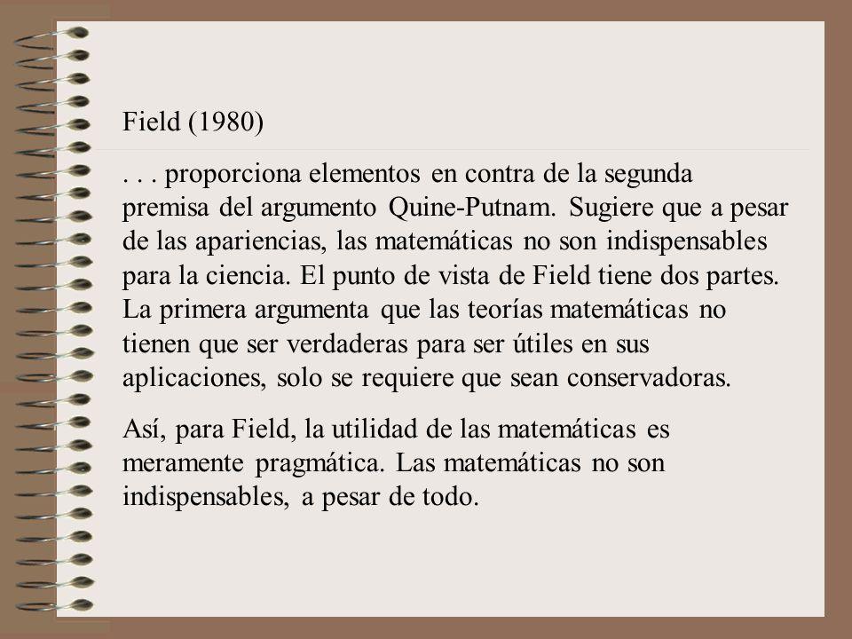 Field (1980)... proporciona elementos en contra de la segunda premisa del argumento Quine-Putnam. Sugiere que a pesar de las apariencias, las matemáti