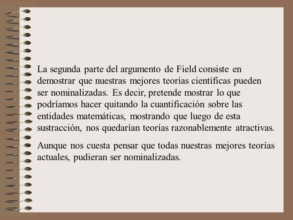 La segunda parte del argumento de Field consiste en demostrar que nuestras mejores teorías científicas pueden ser nominalizadas. Es decir, pretende mo