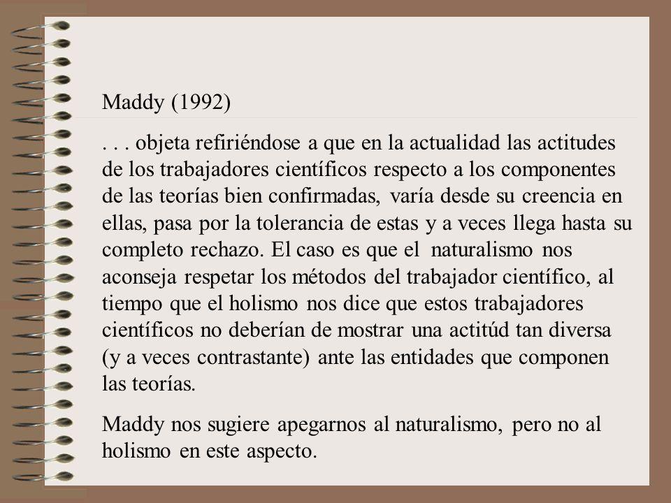 Maddy (1992)... objeta refiriéndose a que en la actualidad las actitudes de los trabajadores científicos respecto a los componentes de las teorías bie