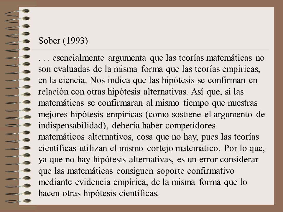 Sober (1993)... esencialmente argumenta que las teorías matemáticas no son evaluadas de la misma forma que las teorías empíricas, en la ciencia. Nos i