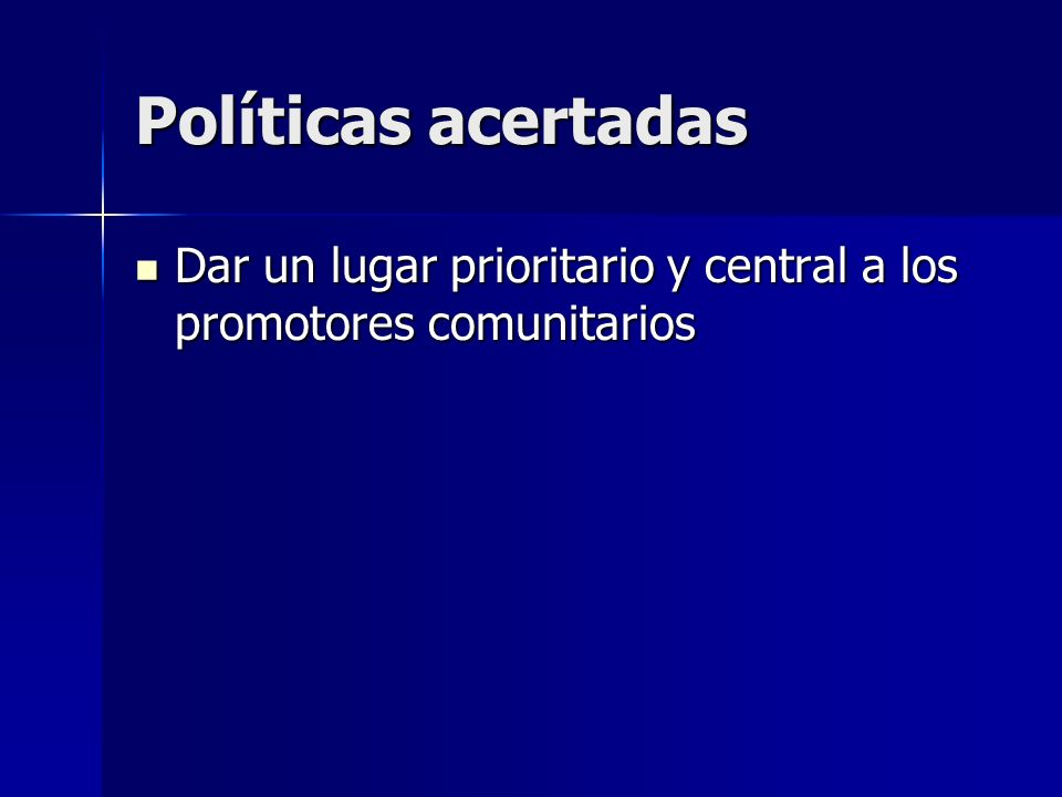 Políticas acertadas Dar un lugar prioritario y central a los promotores comunitarios Dar un lugar prioritario y central a los promotores comunitarios