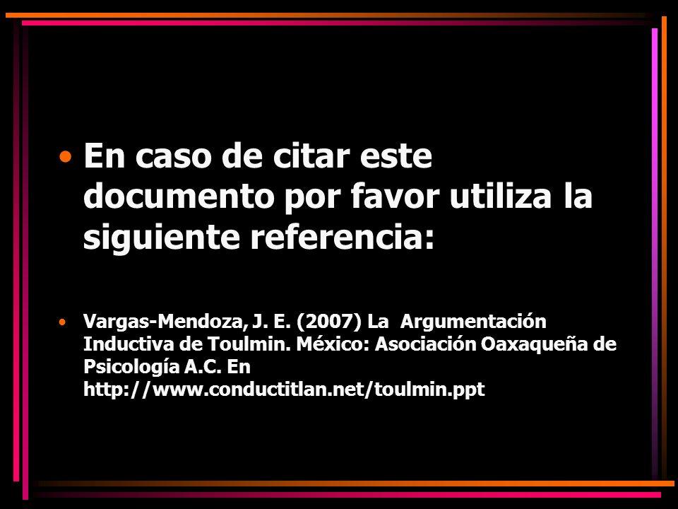En caso de citar este documento por favor utiliza la siguiente referencia: Vargas-Mendoza, J. E. (2007) La Argumentación Inductiva de Toulmin. México: