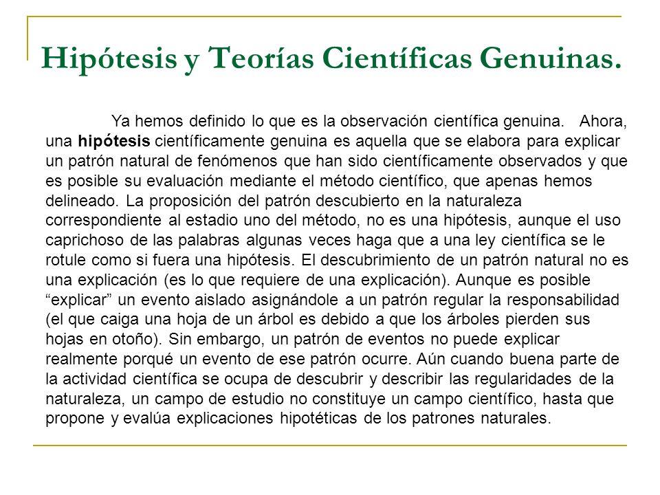 Hipótesis y Teorías Científicas Genuinas. Ya hemos definido lo que es la observación científica genuina. Ahora, una hipótesis científicamente genuina