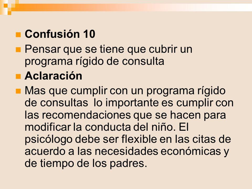 Confusión 10 Pensar que se tiene que cubrir un programa rígido de consulta Aclaración Mas que cumplir con un programa rígido de consultas lo important