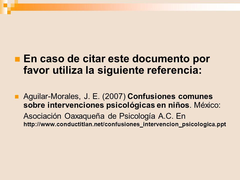 En caso de citar este documento por favor utiliza la siguiente referencia: Aguilar-Morales, J. E. (2007) Confusiones comunes sobre intervenciones psic