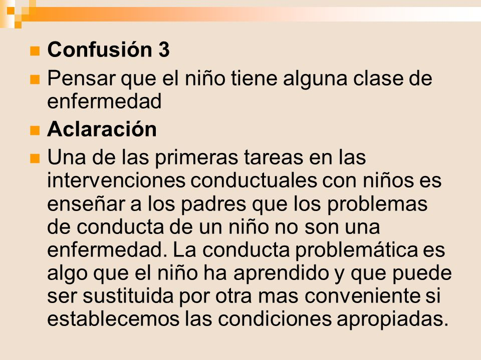 Confusión 3 Pensar que el niño tiene alguna clase de enfermedad Aclaración Una de las primeras tareas en las intervenciones conductuales con niños es