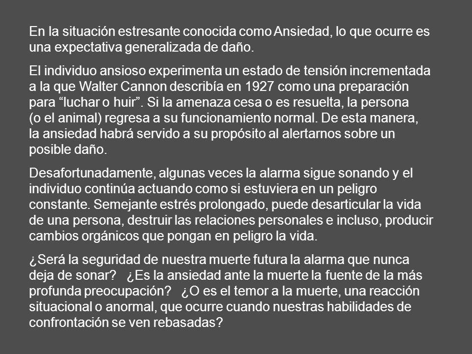 En la situación estresante conocida como Ansiedad, lo que ocurre es una expectativa generalizada de daño. El individuo ansioso experimenta un estado d