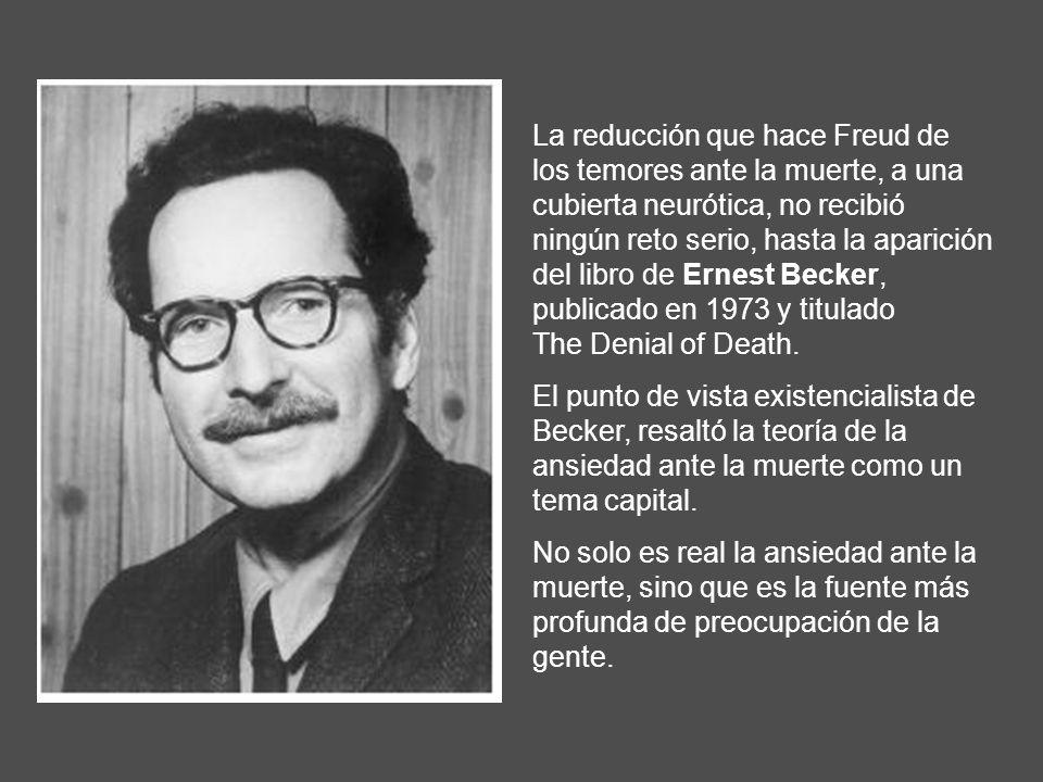 La reducción que hace Freud de los temores ante la muerte, a una cubierta neurótica, no recibió ningún reto serio, hasta la aparición del libro de Ern
