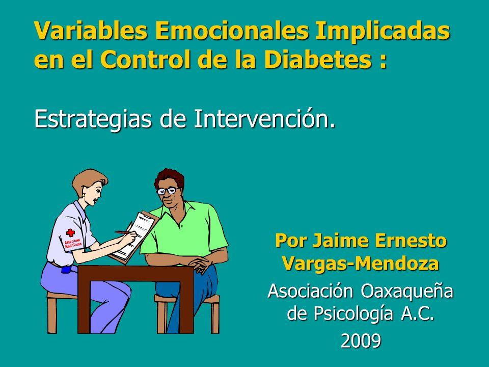 Variables Emocionales Implicadas en el Control de la Diabetes : Estrategias de Intervención. Por Jaime Ernesto Vargas-Mendoza Asociación Oaxaqueña de
