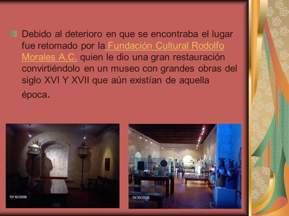 Debido al deterioro en que se encontraba el lugar fue retomado por la Fundación Cultural Rodolfo Morales A.C. quien le dio una gran restauración convi