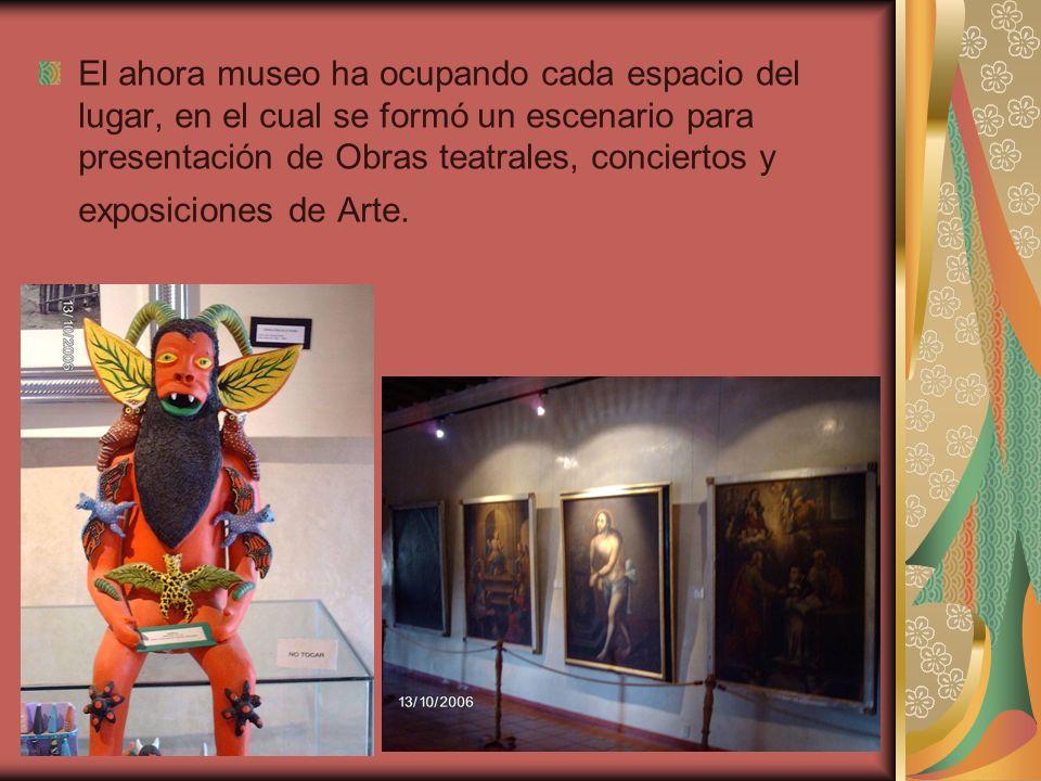 El ahora museo ha ocupando cada espacio del lugar, en el cual se formó un escenario para presentación de Obras teatrales, conciertos y exposiciones de