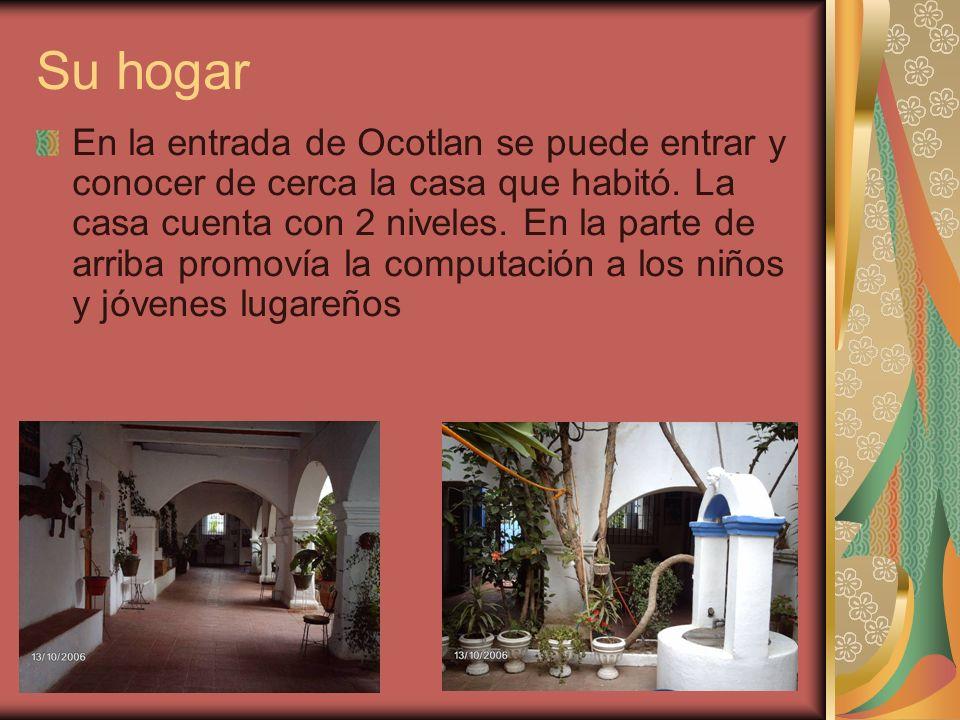Su hogar En la entrada de Ocotlan se puede entrar y conocer de cerca la casa que habitó. La casa cuenta con 2 niveles. En la parte de arriba promovía