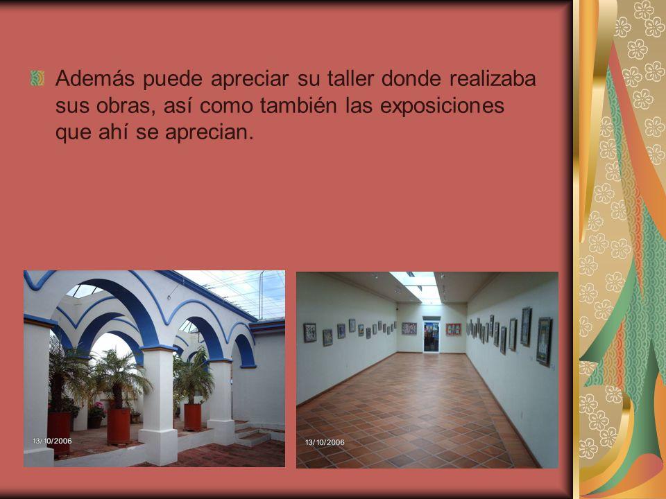 Además puede apreciar su taller donde realizaba sus obras, así como también las exposiciones que ahí se aprecian.