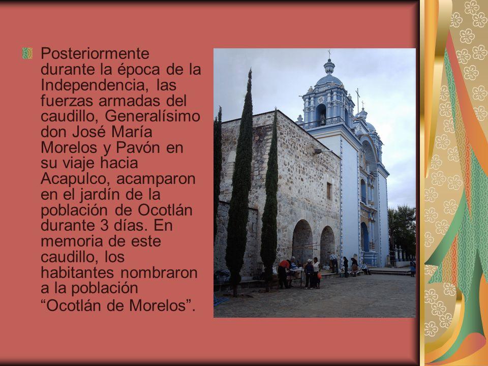 Posteriormente durante la época de la Independencia, las fuerzas armadas del caudillo, Generalísimo don José María Morelos y Pavón en su viaje hacia A