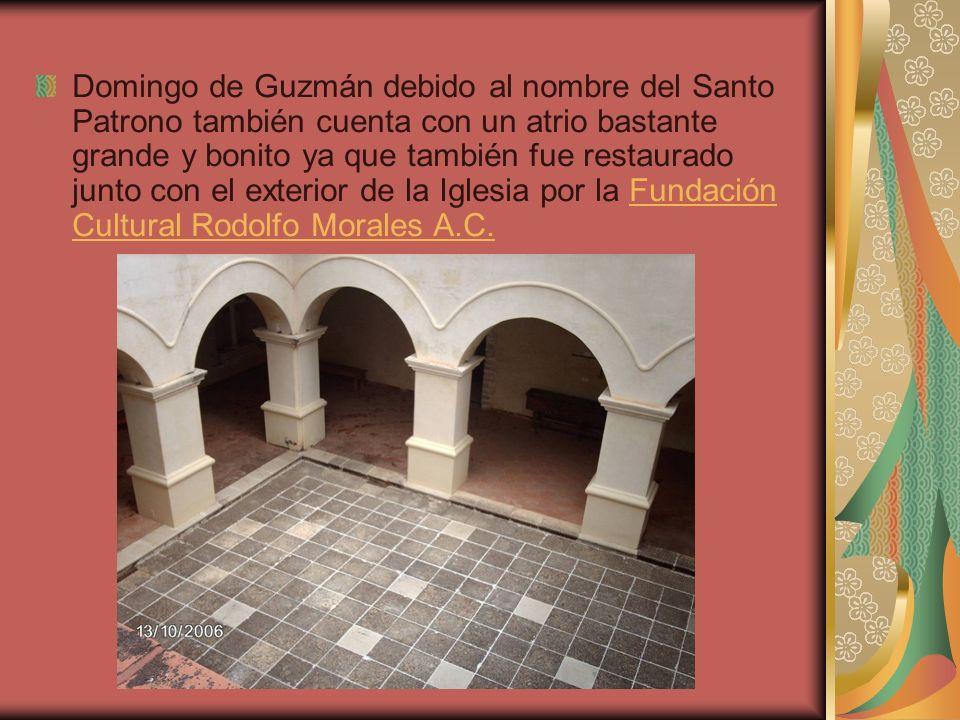 Domingo de Guzmán debido al nombre del Santo Patrono también cuenta con un atrio bastante grande y bonito ya que también fue restaurado junto con el e