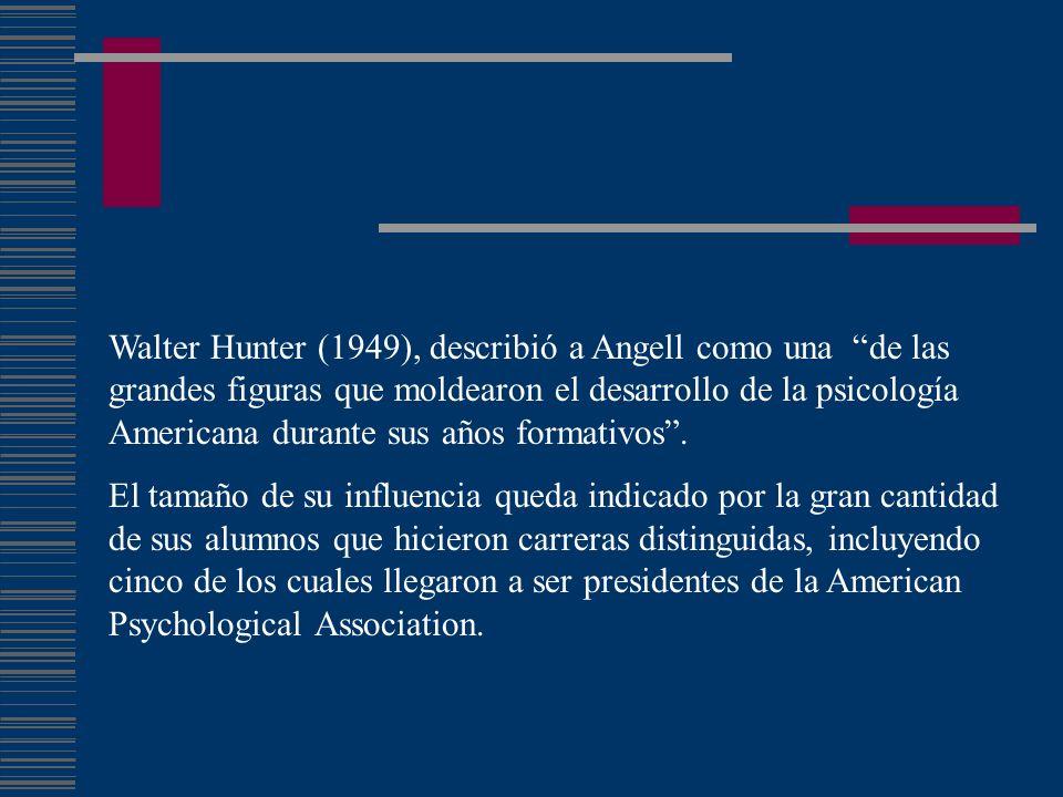 Walter Hunter (1949), describió a Angell como una de las grandes figuras que moldearon el desarrollo de la psicología Americana durante sus años forma