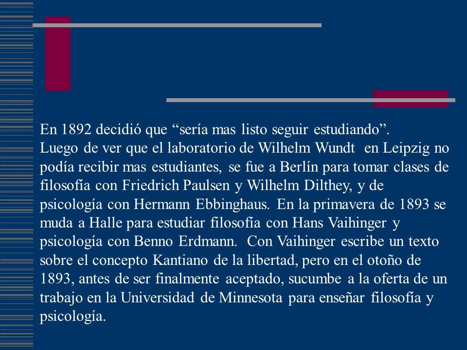 En 1892 decidió que sería mas listo seguir estudiando. Luego de ver que el laboratorio de Wilhelm Wundt en Leipzig no podía recibir mas estudiantes, s