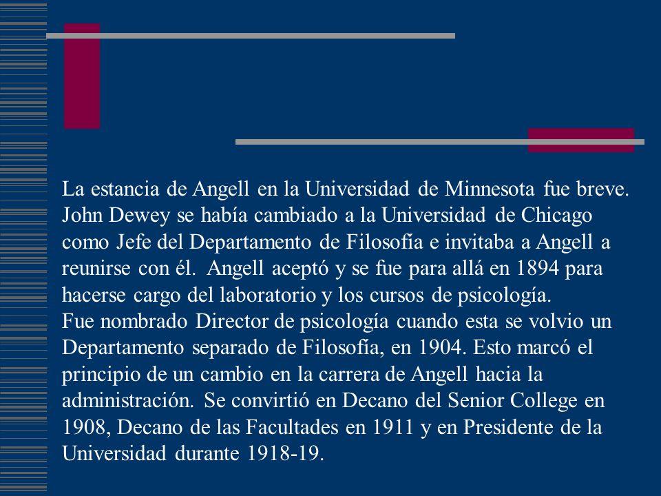 La estancia de Angell en la Universidad de Minnesota fue breve. John Dewey se había cambiado a la Universidad de Chicago como Jefe del Departamento de