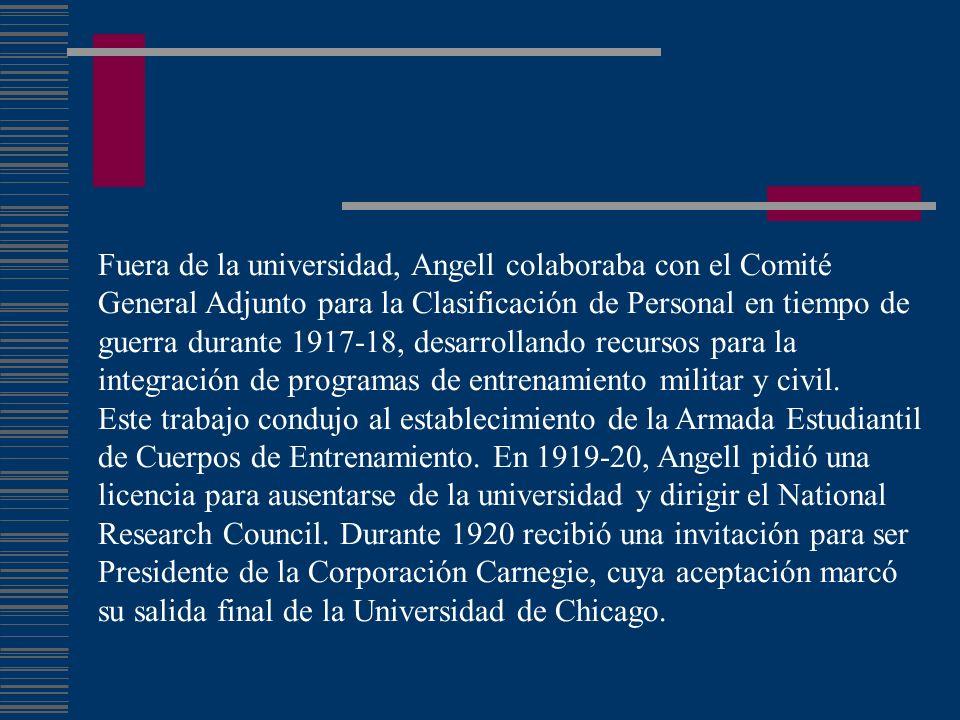 Fuera de la universidad, Angell colaboraba con el Comité General Adjunto para la Clasificación de Personal en tiempo de guerra durante 1917-18, desarr