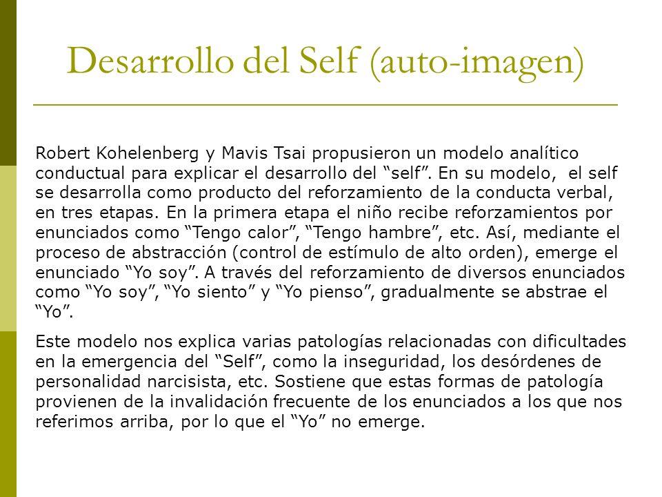 Desarrollo del Self (auto-imagen) Robert Kohelenberg y Mavis Tsai propusieron un modelo analítico conductual para explicar el desarrollo del self. En