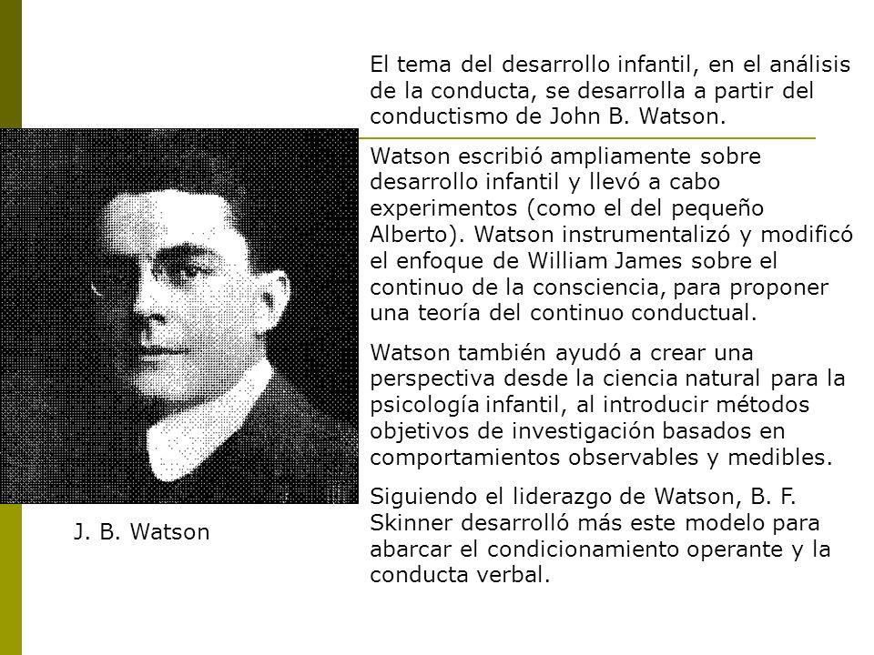 El tema del desarrollo infantil, en el análisis de la conducta, se desarrolla a partir del conductismo de John B. Watson. Watson escribió ampliamente