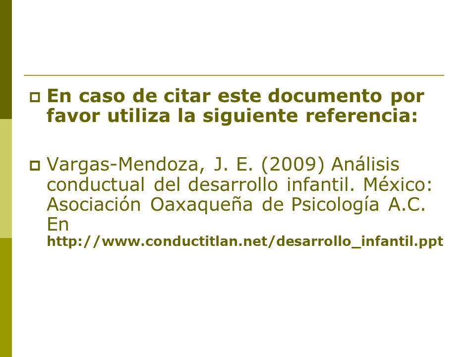 En caso de citar este documento por favor utiliza la siguiente referencia: Vargas-Mendoza, J. E. (2009) Análisis conductual del desarrollo infantil. M