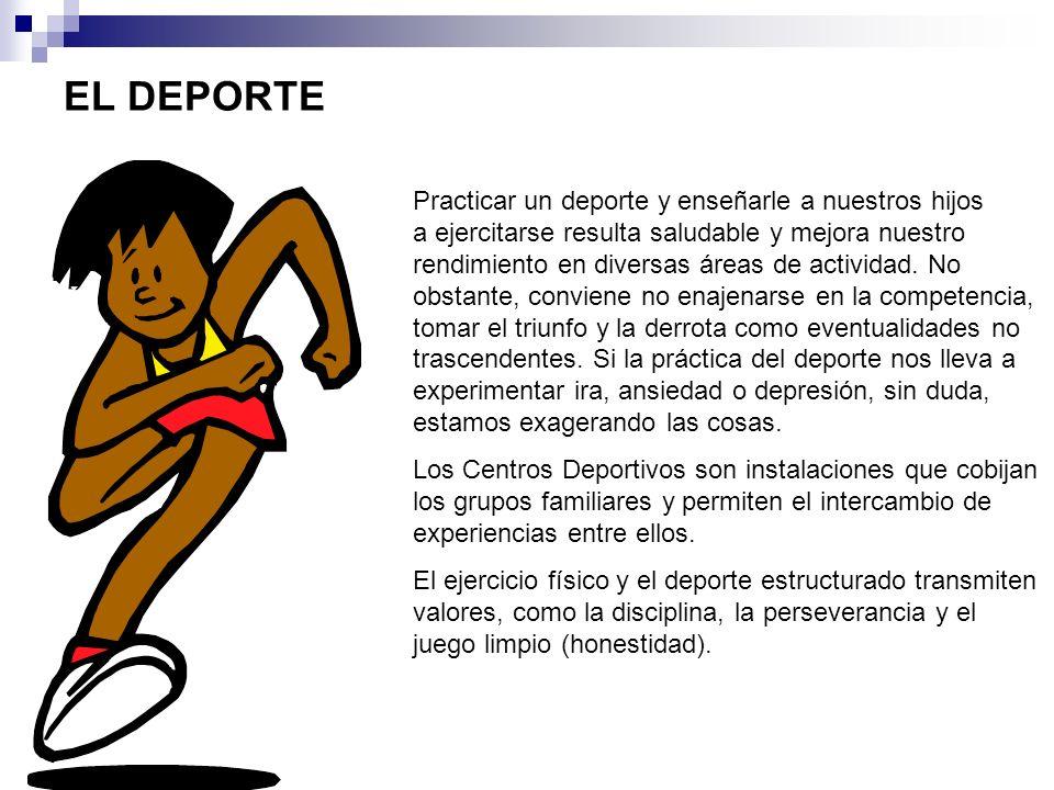 EL DEPORTE Practicar un deporte y enseñarle a nuestros hijos a ejercitarse resulta saludable y mejora nuestro rendimiento en diversas áreas de activid