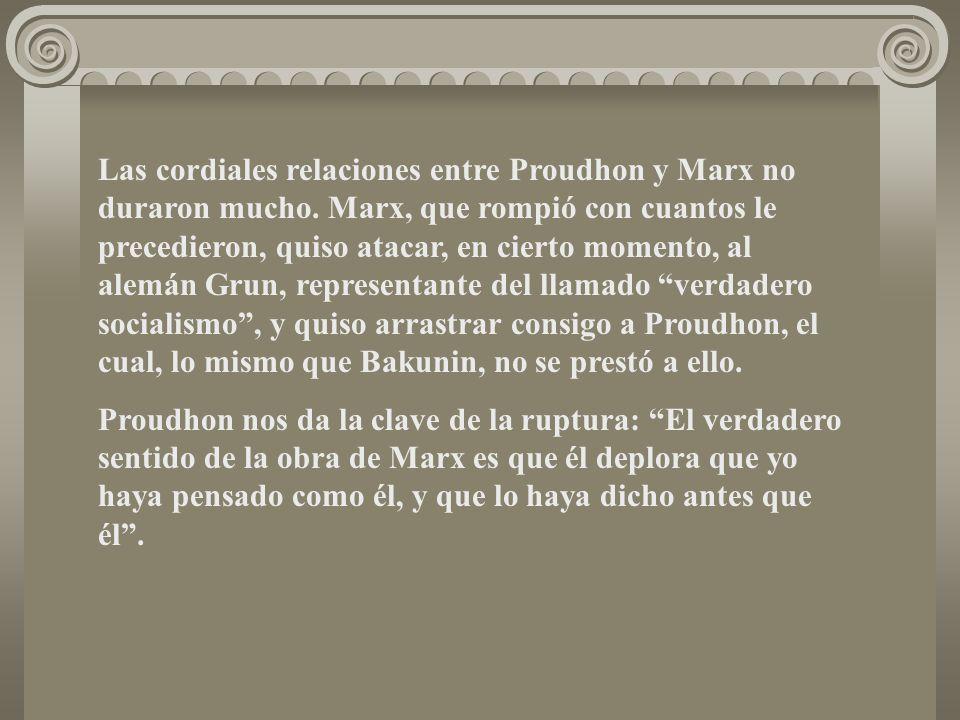 Las cordiales relaciones entre Proudhon y Marx no duraron mucho. Marx, que rompió con cuantos le precedieron, quiso atacar, en cierto momento, al alem