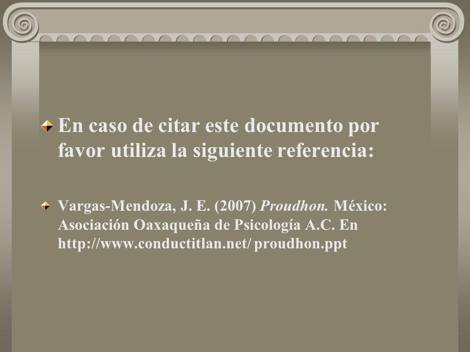 En caso de citar este documento por favor utiliza la siguiente referencia: Vargas-Mendoza, J. E. (2007) Proudhon. México: Asociación Oaxaqueña de Psic