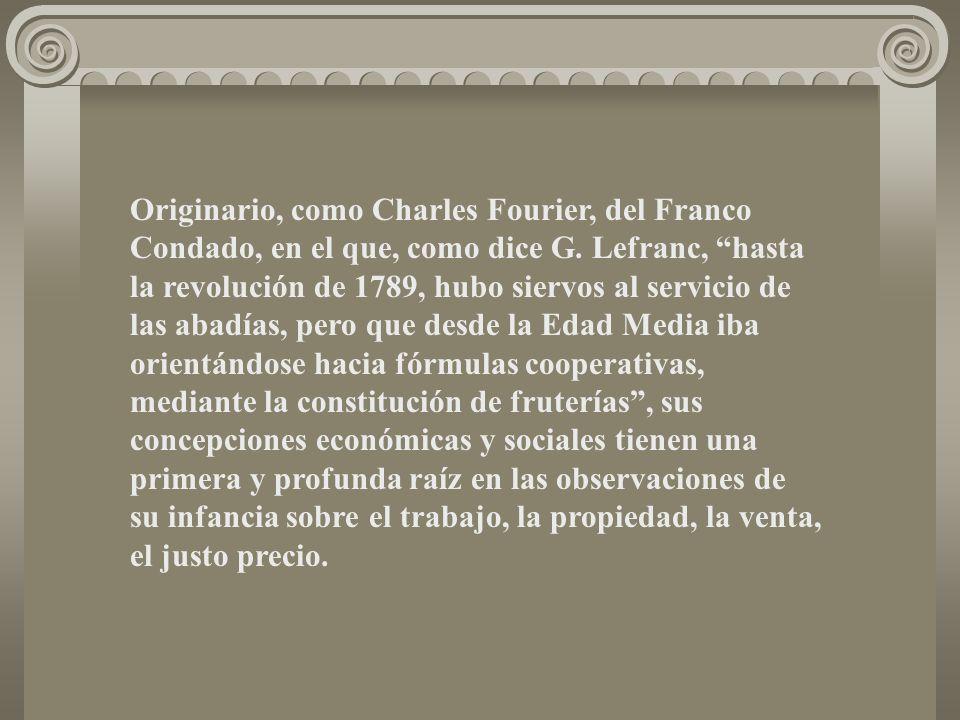 Originario, como Charles Fourier, del Franco Condado, en el que, como dice G. Lefranc, hasta la revolución de 1789, hubo siervos al servicio de las ab