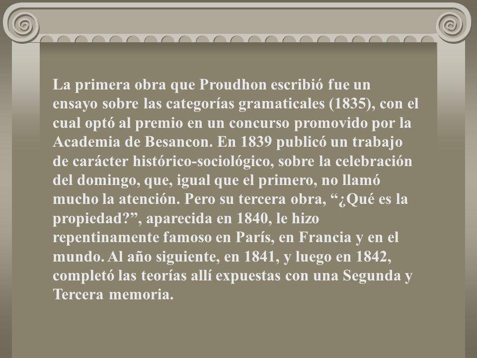 La primera obra que Proudhon escribió fue un ensayo sobre las categorías gramaticales (1835), con el cual optó al premio en un concurso promovido por