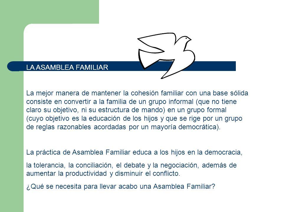 LA ASAMBLEA FAMILIAR La mejor manera de mantener la cohesión familiar con una base sólida consiste en convertir a la familia de un grupo informal (que