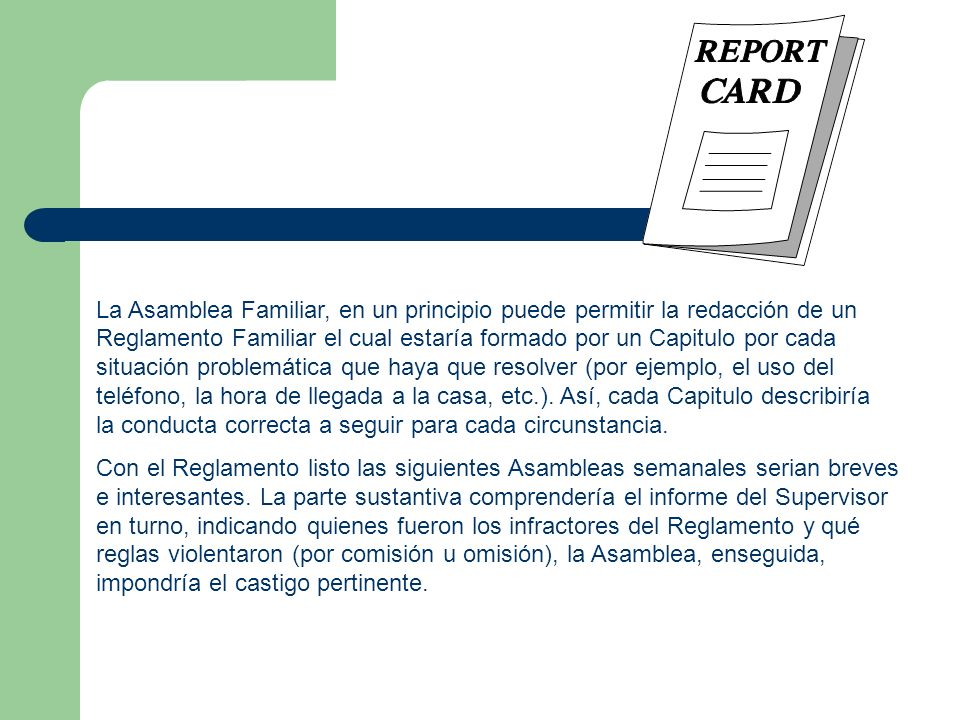 La Asamblea Familiar, en un principio puede permitir la redacción de un Reglamento Familiar el cual estaría formado por un Capitulo por cada situación
