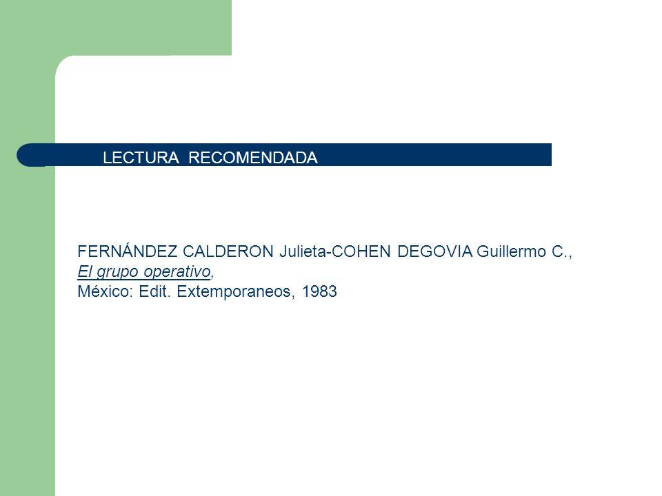 LECTURA RECOMENDADA FERNÁNDEZ CALDERON Julieta-COHEN DEGOVIA Guillermo C., El grupo operativo, México: Edit. Extemporaneos, 1983