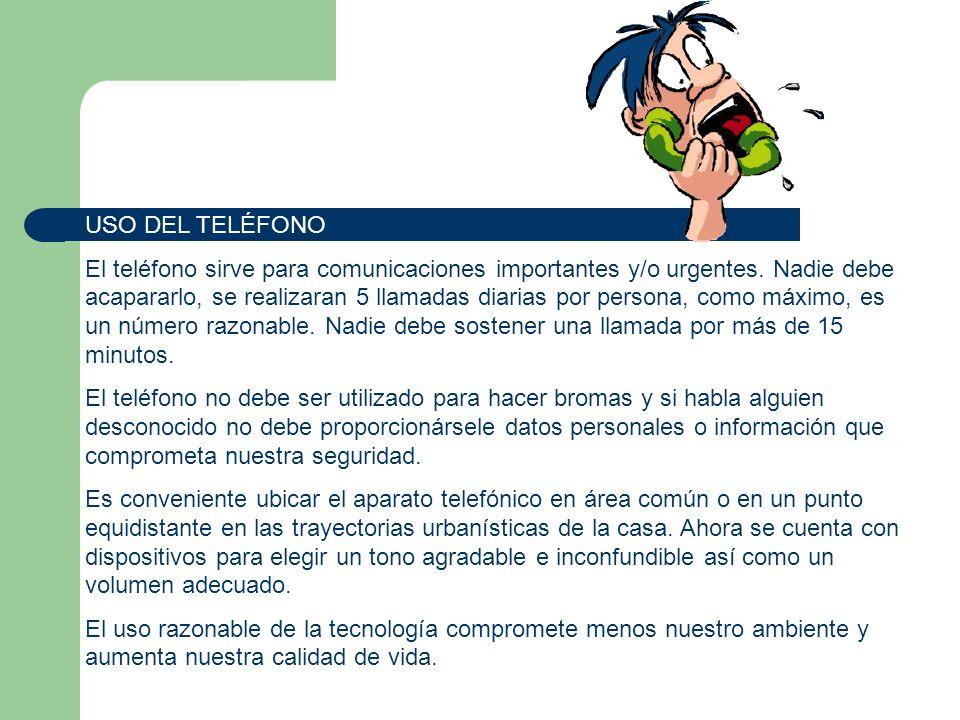USO DEL TELÉFONO El teléfono sirve para comunicaciones importantes y/o urgentes. Nadie debe acapararlo, se realizaran 5 llamadas diarias por persona,