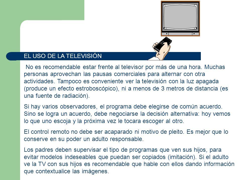 EL USO DE LA TELEVISIÓN No es recomendable estar frente al televisor por más de una hora. Muchas personas aprovechan las pausas comerciales para alter