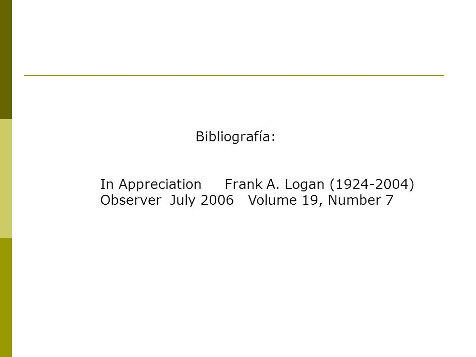 Bibliografía: In Appreciation Frank A. Logan (1924-2004) Observer July 2006 Volume 19, Number 7