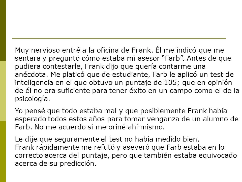 Muy nervioso entré a la oficina de Frank.