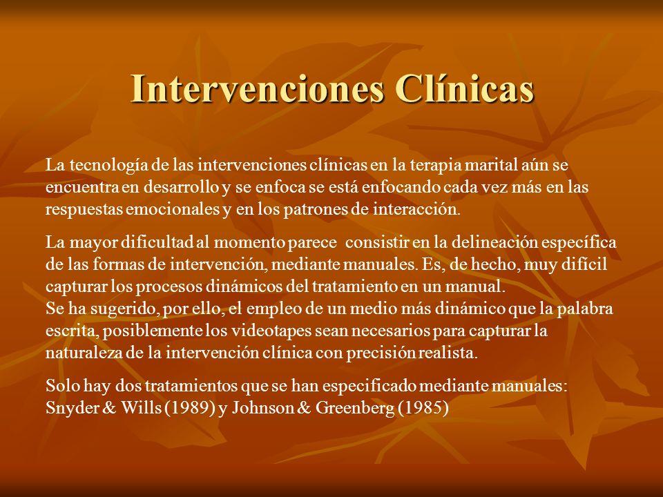 Intervenciones Clínicas La tecnología de las intervenciones clínicas en la terapia marital aún se encuentra en desarrollo y se enfoca se está enfocando cada vez más en las respuestas emocionales y en los patrones de interacción.