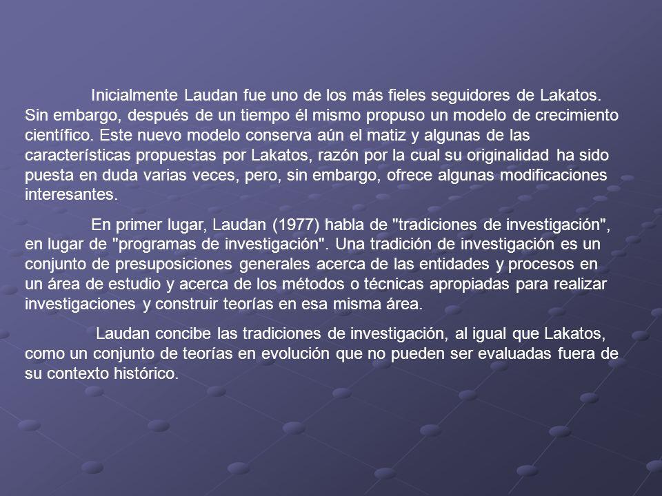 Inicialmente Laudan fue uno de los más fieles seguidores de Lakatos. Sin embargo, después de un tiempo él mismo propuso un modelo de crecimiento cient