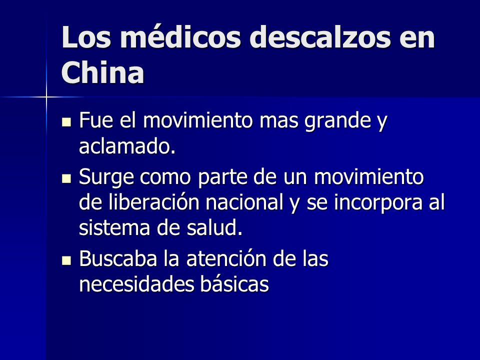 Los médicos descalzos en China Fue el movimiento mas grande y aclamado. Fue el movimiento mas grande y aclamado. Surge como parte de un movimiento de